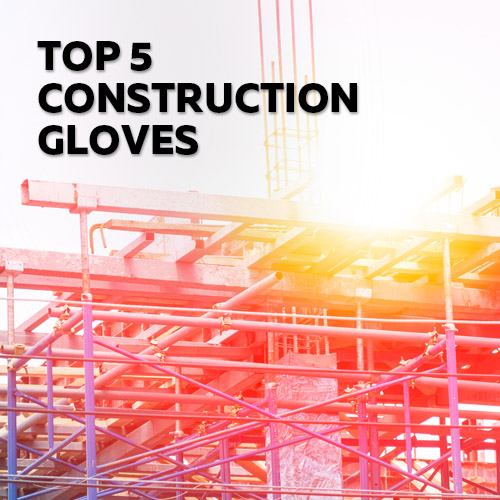 Visit the Safety Gloves Top 5 Selection of Construction Gloves