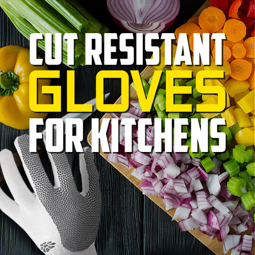 See Our Top 5 Cut Resistant Gloves for Kitchens
