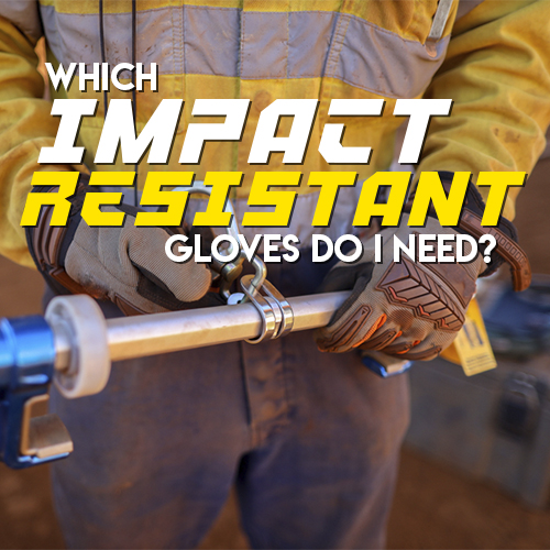 Which Impact Resistant Gloves Do I Need?