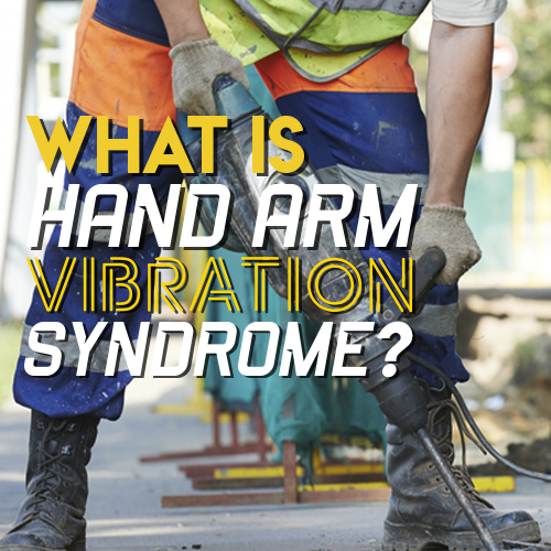 What is Hand Arm Vibration Syndrome