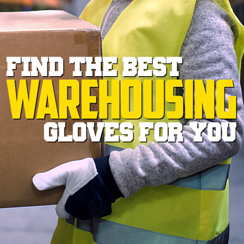 Find the Best Warehouseing Gloves for You