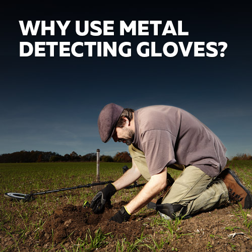 Learn More About Metal Detecting Gloves