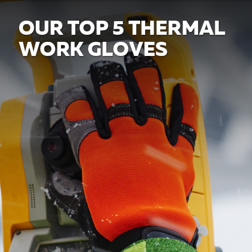 Our top 5 thermal work gloves