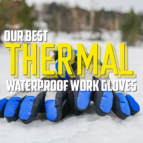 View Our Best Thermal and Waterproof Winter Work Gloves