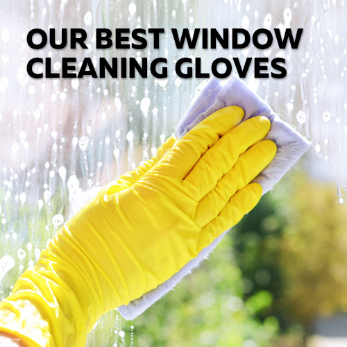 Best Window Cleaning Gloves