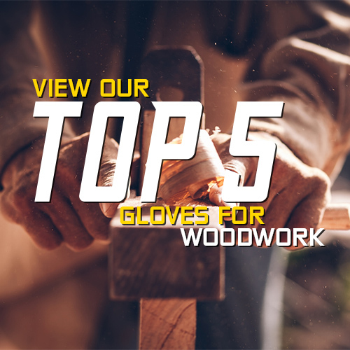 View Our Best Woodwork Gloves