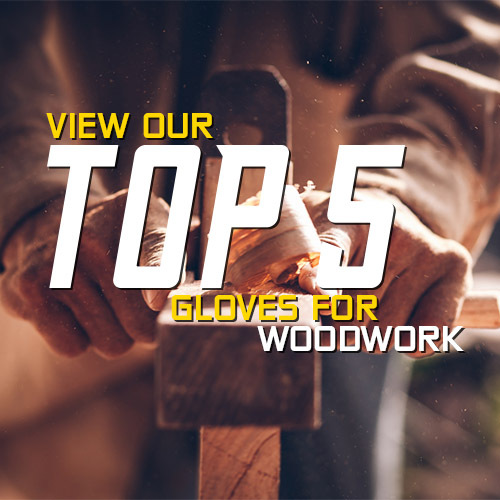 See Our Top 5 Woodworking Gloves